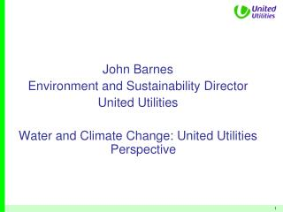 John Barnes Environment and Sustainability Director United Utilities