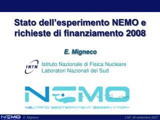 Stato dell�esperimento NEMO e richieste di finanziamento 2008 E. Migneco