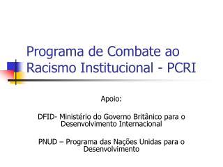 Programa de Combate ao Racismo Institucional - PCRI