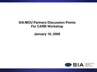 SIA/MOU Partners Discussion Points For CARB Workshop January 10, 2008