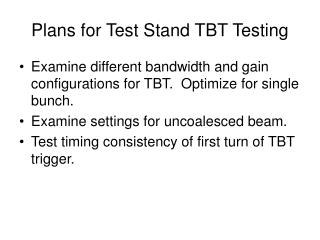 Plans for Test Stand TBT Testing
