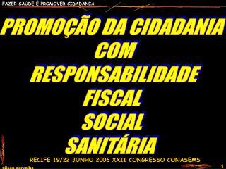PROMOÇÃO DA CIDADANIA  COM RESPONSABILIDADE FISCAL  SOCIAL  SANITÁRIA