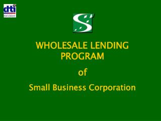 WHOLESALE LENDING PROGRAM of  Small Business Corporation