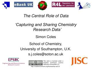 The Central Role of Data 'Capturing and Sharing Chemistry Research Data' Simon Coles