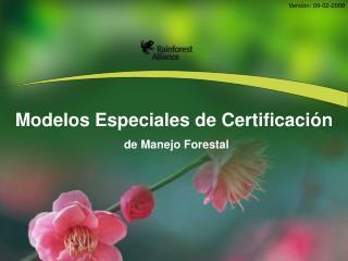Modelos Especiales de Certificación  de Manejo Forestal