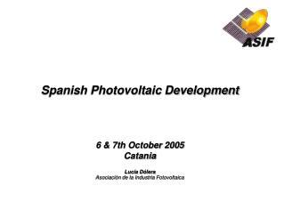 Spanish Photovoltaic Development 6 & 7th October 2005 Catania