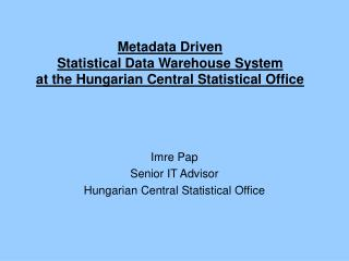 Metadata Driven  Statistical Data Warehouse System at the Hungarian Central Statistical Office