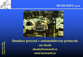 Simulace proces ů v automobilovém průmyslu Jan Daněk danek@ humusoft.cz humusoft.cz