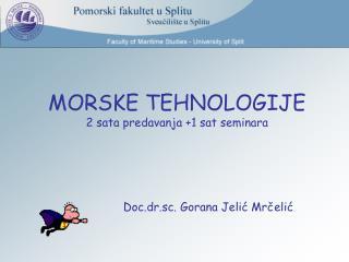 MORSKE TEHNOLOGIJE 2 sata predavanja +1 sat seminara