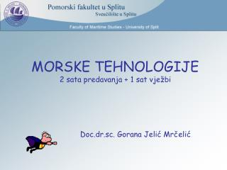 MORSKE TEHNOLOGIJE 2 sata predavanja + 1 sat vježbi