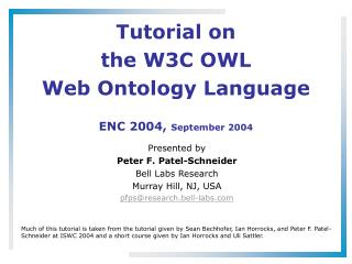 Tutorial on  the W3C OWL Web Ontology Language ENC 2004,  September 2004