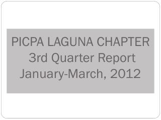 PICPA LAGUNA CHAPTER   3rd Quarter Report  January-March, 2012