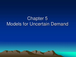 Chapter 5 Models for Uncertain Demand