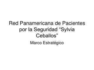 """Red Panamericana de Pacientes por la Seguridad """"Sylvia Ceballos"""""""
