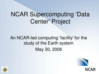 NCAR Supercomputing 'Data Center' Project