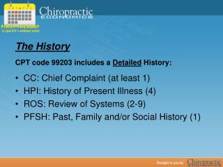 The History CPT code 99203 includes a  Detailed  History: CC: Chief Complaint (at least 1)