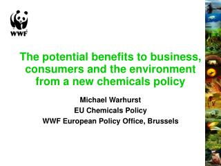 The potential benefits to business, consumers and the environment from a new chemicals policy