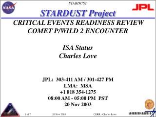 STARDUST Project CRITICAL EVENTS READINESS REVIEW COMET P/WILD 2 ENCOUNTER ISA Status Charles Love