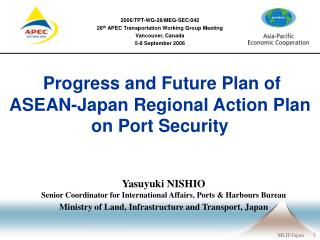 Yasuyuki NISHIO Senior Coordinator for International Affairs, Ports & Harbours Bureau