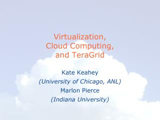 Virtualization,  Cloud Computing, and TeraGrid