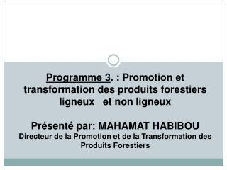 Programme 3 .: Promotion et transformation des produits forestiers ligneux   et non ligneux