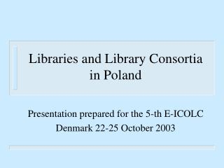 Libraries and Library Consortia in Poland