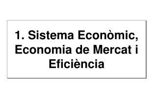 1. Sistema Econ òmic, Economia de Mercat i Eficiència