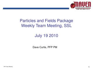 Particles and Fields Package Weekly Team Meeting, SSL July 19 2010