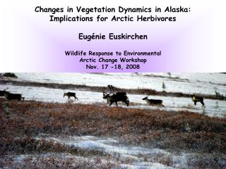 Changes in Vegetation Dynamics in Alaska: Implications for Arctic Herbivores Eug�nie Euskirchen