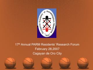 17 th  Annual PARM Residents' Research Forum February 28,2007 Cagayan de Oro City