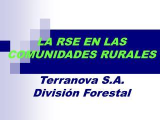 LA RSE EN LAS COMUNIDADES RURALES Terranova S.A. División Forestal