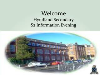 Welcome Hyndland Secondary  S2 Information Evening