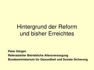Hintergrund der Reform  und bisher Erreichtes