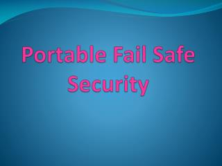 Portable Fail Safe Security