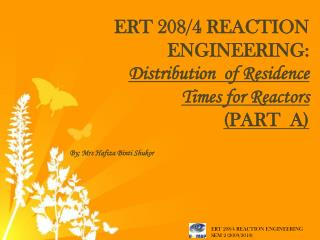 ERT 208/4 REACTION ENGINEERING:  Distribution  of Residence Times for Reactors (PART  A)
