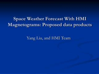 Space Weather Forecast With HMI Magnetograms: Proposed data products