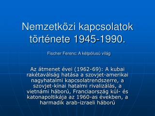 Nemzetközi kapcsolatok története 1945-1990. Fischer Ferenc: A kétpólusú világ