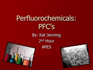 Perfluorochemicals: PFC's