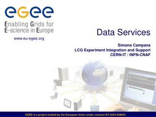 Data Services Simone Campana  LCG Experiment Integration and Support CERN-IT / INFN-CNAF
