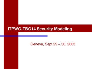 ITPWG-TBG14 Security Modeling
