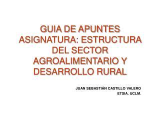 GUIA DE APUNTES ASIGNATURA: ESTRUCTURA DEL SECTOR AGROALIMENTARIO Y DESARROLLO RURAL