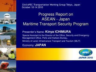 Progress Report on  ASEAN - Japan  Maritime Transport Security Program