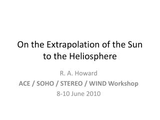 On the Extrapolation of the Sun to the Heliosphere