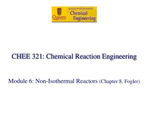 CHEE 321: Chemical Reaction Engineering Module 6: Non-Isothermal Reactors  (Chapter 8, Fogler)