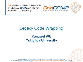 Legacy Code Wrapping Yongwei WU Tsinghua University