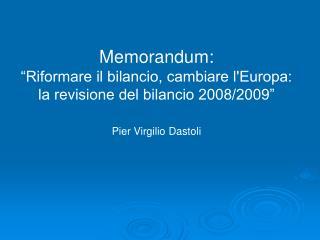 """Memorandum:  """"Riformare il bilancio, cambiare l'Europa:   la revisione del bilancio 2008/2009"""""""
