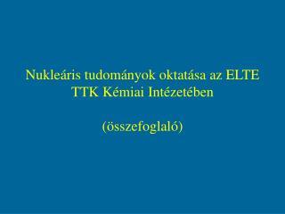 Nukleáris tudományok oktatása az ELTE TTK Kémiai Intézetében (összefoglaló)