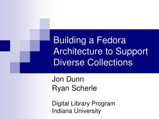 Building a Fedora Architecture to Support Diverse Collections