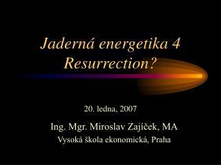 Jadern� energetika 4 Resurrection?