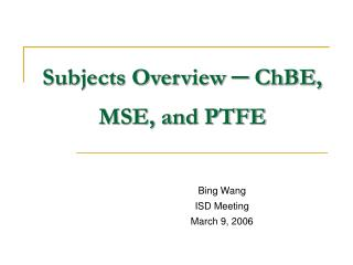 Subjects Overview ─ ChBE, MSE, and PTFE
